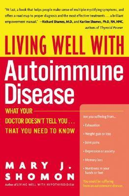 Living Well with Autoimmune Disease: What Your Doctor Doesnt Tell You...That You Need to Know  by  Mary J. Shomon