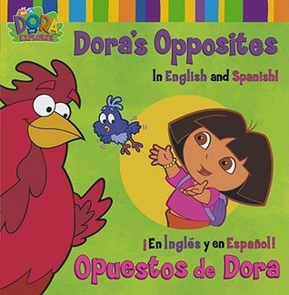 Doras Opposites/Opuestos de Dora: In English and Spanish!/En Ingles y en Espanol! Phoebe Beinstein