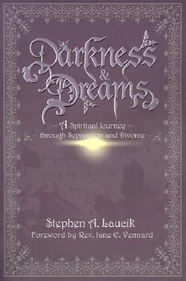 Darkness & Dreams: A Spiritual Journey Through Separation and Divorce  by  Stephen Laucik