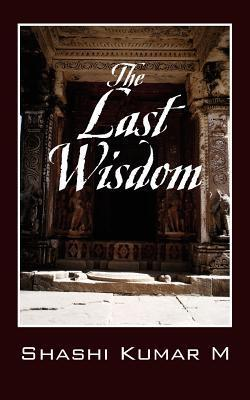 The Last Wisdom  by  Shashi Kumar M.