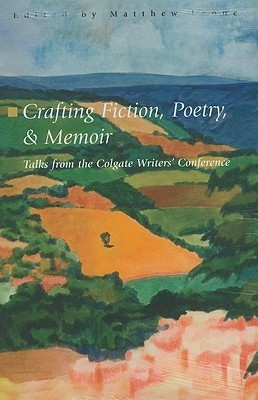 Crafting Fiction, Poetry, and Memoir: Talks from the Colgate Writers Conference, 2002-2007  by  Matthew Leone