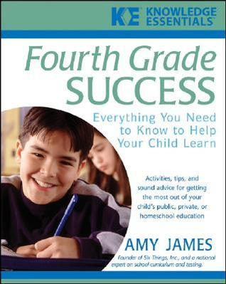 Fourth Grade Success: Everything You Need to Know to Help Your Child Learn  by  Amy James
