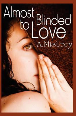 Almost Blinded To Love  by  A. Mistory