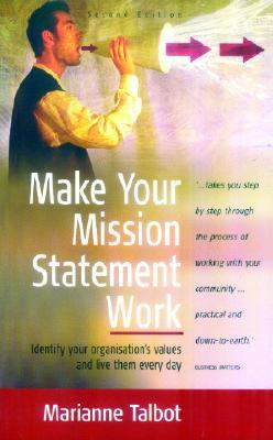Make Your Mission Statement Work. Marianne Talbot