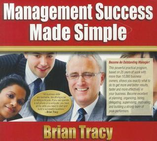 Management Success Made Simple  by  Brian Tracy