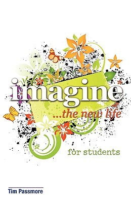 Imagine the New Life for Students  by  Tim Passmore