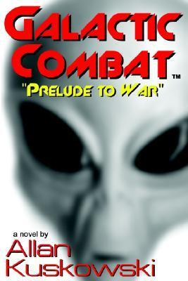 Galactic Combat: Prelude to War: Prelude to War  by  Allan Kuskowski