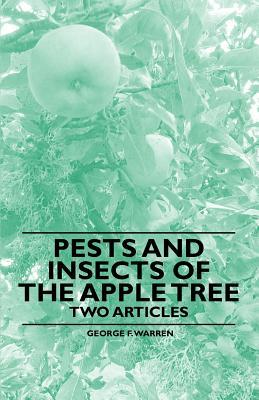 Pests and Insects of the Apple Tree - Two Articles George F. Warren