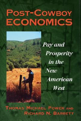Post-Cowboy Economics: Pay And Prosperity In The New American West Thomas Michael Power