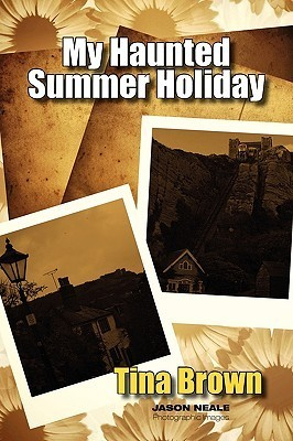 My Haunted Summer Holiday  by  Tina Brown