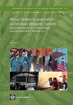 Mieux Former La Population Active Pour Preparer LAvenir: La Transformation de LEnseignement Post-Fondamental a Madagascar  by  Sajitha Bashir