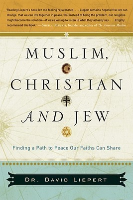 Muslim, Christian, and Jew: Finding a Path to Peace Our Faiths Can Share  by  David Liepert