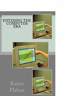 Entering the Computer Era  by  Karen Pleban