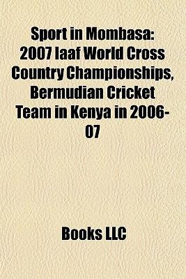 Sport in Mombasa: 2007 Iaaf World Cross Country Championships, Bermudian Cricket Team in Kenya in 2006-07  by  Books LLC