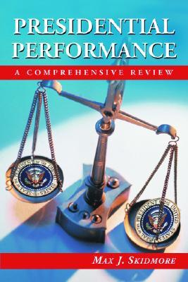 Presidential Performance: A Comprehensive Review  by  Max J. Skidmore
