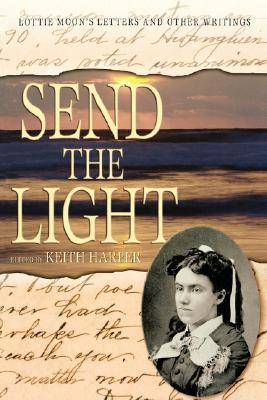 Send the Light: Lottie Moons Letters and Other Writings  by  Keith Harper