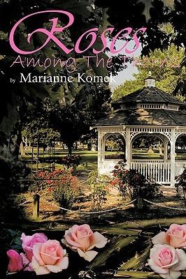 Roses Among The Thorns Marianne Komek