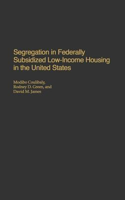 Segregation in Federally Subsidized Low-Income Housing in the United States Modibo Coulibaly