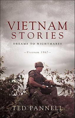 Vietnam Stories: Dreams to Nightmares: Vietnam 1967  by  Ted Pannell
