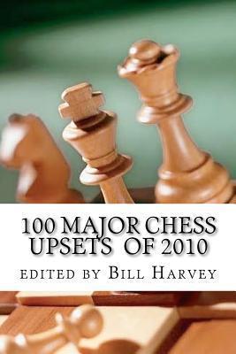 100 Major Chess Upsets of 2010  by  Bill Harvey