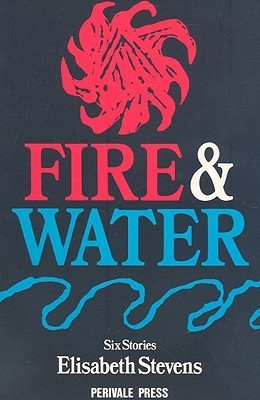 Fire and Water: Six Stories Elisabeth Stevens
