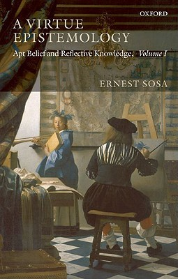 Apt Belief and Reflective Knowledge, Volume 1: A Virtue Epistemology  by  Ernest Sosa