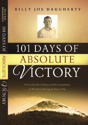 101 Days to Absolute Victory: Powerful Devotions and Declarations of Faith to Energize Your Life  by  Billy Joe Daugherty