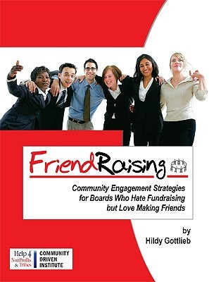 Friendraising: Community Engagement Strategies for Boards Who Hate Fundraising But Love Making Friends Hildy Gottlieb