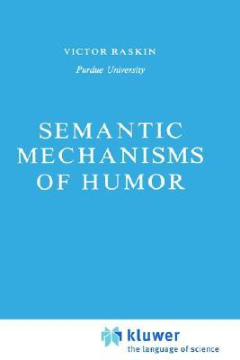 Semantic Mechanisms Of Humor  by  Victor Raskin