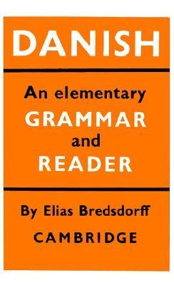 Danish: An Elementary Grammar and Reader  by  Elias Bredsdorff