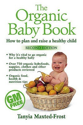 The Organic Baby Book: How to Plan and Raise a Healthy Child  by  Tanyia Maxted-Frost