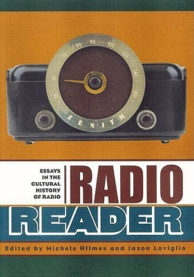 Radio Reader: Essays in the Cultural History of Radio Michele Hilmes