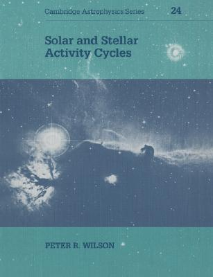Solar and Stellar Activity Cycles Peter R. Wilson