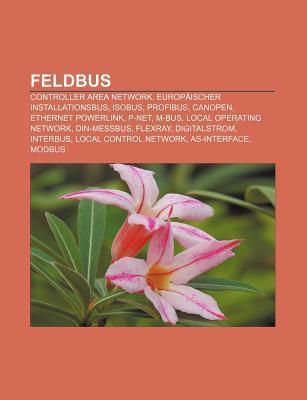 Feldbus: Controller Area Network, Europ Ischer Installationsbus, Isobus, Profibus, Canopen, Ethernet Powerlink, P-Net, M-Bus  by  Source Wikipedia