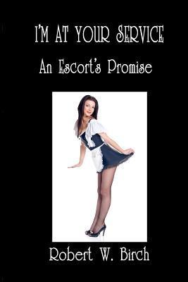 Im at Your Service: An Escorts Promise Robert W. Birch