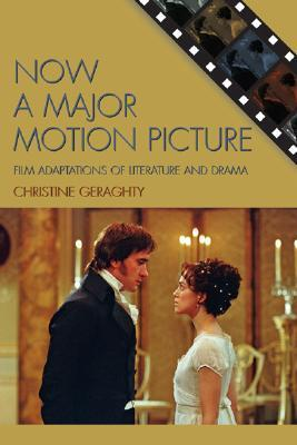 Now A Major Motion Picture: Film Adaptations of Literature and Drama Christine Geraghty