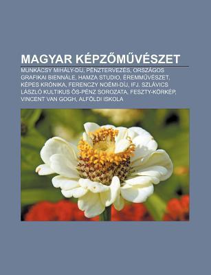 Magyar K Pz M V Szet: Munk Csy Mih Ly-D J, P Nztervez S, Orsz Gos Grafikai Bienn Le, Hamza Studio, Remm V Szet, K Pes Kr Nika Source Wikipedia