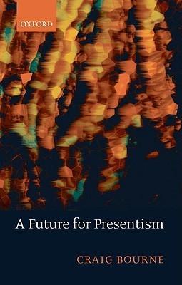 A Future for Presentism Craig Bourne