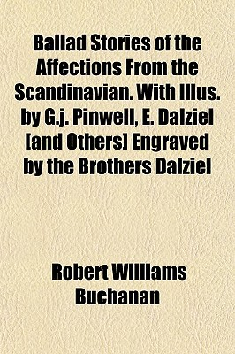 Ballad Stories of the Affections from the Scandinavian. with Illus. G.J. Pinwell, E. Dalziel [And Others] Engraved by the Brothers Dalziel by Robert Williams Buchanan