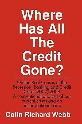 Where Has All the Credit Gone?  by  Colin Richard Webb