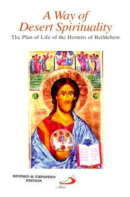A Way of Desert Spirituality: The Plan of Life of the Hermits of Bethlehem Eugene L. Romano