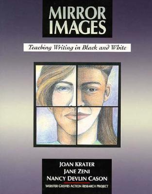 Mirror Images: Teaching Writing in Black and White  by  Joan Krater