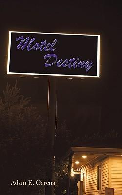 Motel Destiny  by  Adam E. Gerena
