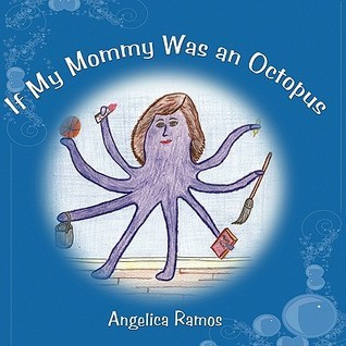 If My Mommy Was an Octopus Angelica Ramos