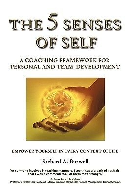 The 5 Senses of Self: A Coaching Framework for Personal and Team Development  by  Richard Burwell