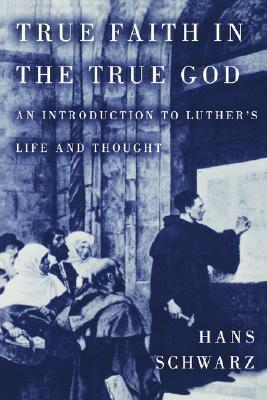 True Faith in the True God  by  Hans Schwarz
