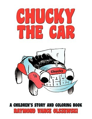 Chucky the Car: A Childrens Story and Coloring Book  by  Raymond Vance Olszewski