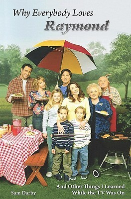 Why Everybody Loves Raymond: And Other Things I Learned While the TV Was on Sam Darby