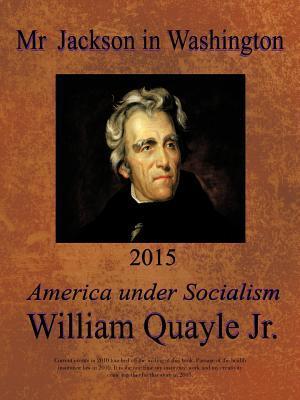 MR Jackson in Washington 2015: America Under Socialism  by  William Quayle Jr.