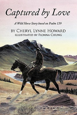 Captured Love: A Wild Horse Story Based on Psalm 139 by Cheryl Lynne Howard